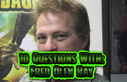 10 Questions with: Fred Olen Ray